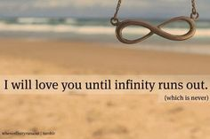 I will Love you even when infinity runs out <3 nothing can stop me from loving you!