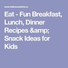 Eat - Fun Breakfast, Lunch, Dinner Recipes & Snack Ideas for Kids