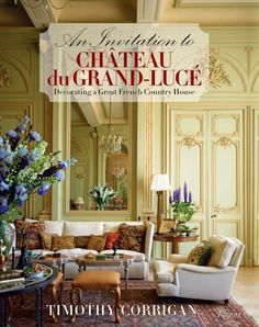 An Invitation to Chateau du Grand-Lucé: Decorating a Great French Country House Written by Timothy Corrigan, Contribution by Marc Kristal, Photographed by Eric Piasecki (ISBN French Country Rug, French Country Kitchens, French Country Bedrooms, Country House Interior, French Decor, French Country Decorating, Home Interior Design, French Style, French Cottage