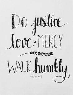 Do justice, love mercy, walk humbly. Micah 6:8    God doesnt want our rituals. He desires our hearts to be humbled before Him and do as Jesus did