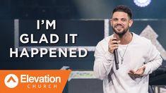 I'm Glad It Happened   Pastor Steven Furtick