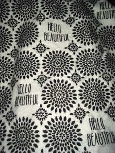 A personal favorite from my Etsy shop https://www.etsy.com/listing/573296117/hello-beautiful-black-and-white-cotton
