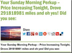 Your Sunday Morning Perkup – Price Increasing Tonight, Drove 291818981 miles and oh yes! Did you see: