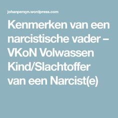 Kenmerken van een narcistische vader – VKoN Volwassen Kind/Slachtoffer van een Narcist(e)