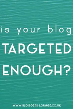 Is Your Blog Targeted Enough?!