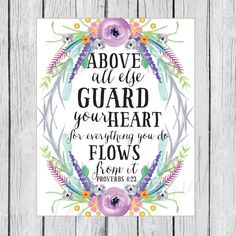 Above All Else Guard Your Heart For Everything You Do Flows From It - Proverbs… Printable Bible Verses, Bible Scriptures, Guard Your Heart Quotes, Life Proverbs, Word Of Faith, Healing Words, Bible Knowledge, Daughter Of God, Painting Lessons