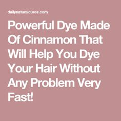 Powerful Dye Made Of Cinnamon That Will Help You Dye Your Hair Without Any Problem Very Fast!