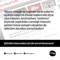 """Yayın yasağına rağmen teröristlerin açıklamalarını sözde habercilik diye yayınlayan, teröristlere """"eylemci"""" diyerek yaptıkları caniliği masum göstermeye çalışan alçaklar da dökülen kandan sorumludur!  Şehidin kanından siz de sorumlusunuz!"""