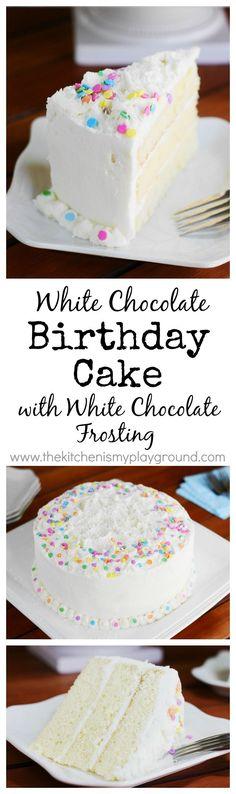 White Chocolate Birthday Cake ~ loaded with white chocolate in both the cake itself and the frosting!    www.thekitchenismyplayground.com #whitecakerecipes #WeddingCakeRecipes