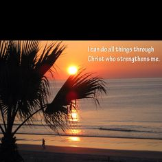 """""""I can do all things through Christ who strengths me.""""                                 Phillipians 4:13"""