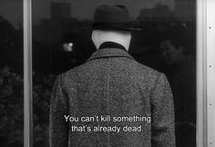 no puedes matar a algo que ya está muerto.