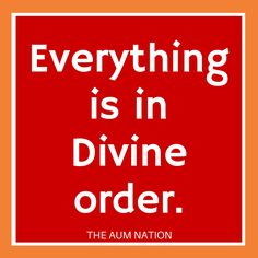 Everything is in Divine order. **** If this affirmation from The Aum Nation resonates with you, we recommend saying it to yourself 3 times every morning for a week.