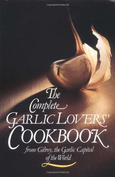 The Complete Garlic Lovers' Cookbook - http://spicegrinder.biz/the-complete-garlic-lovers-cookbook/