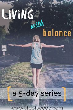 A life with balance? Wait... what's that? If that sounds like you, join in on this 5-day series about living life with BALANCE.