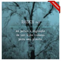 RASKH (s.); em persa: a migração de uma alma humana para uma planta.