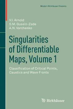 Singularities of Differentiable Maps: Classification of Critical Points, Caustics and