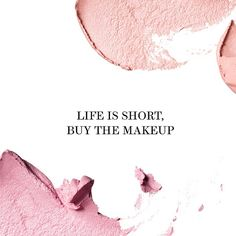 """Life is short. Buy the makeup. #mondaymotivation"""