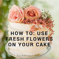 How To: Use Fresh Flowers On Your Cake // Wedding tricks, Wedding tips, wedding cake, cake topper, wedding cake flowers, diy wedding
