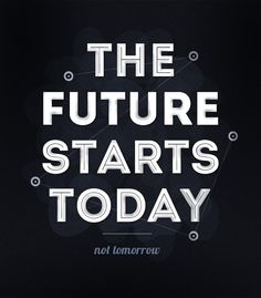 Your future starts today #teen #quotes +++For more quotes like this, visit http://www.quotesarelife.com/