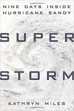 Superstorm: Nine Days Inside Hurricane Sandy: Kathryn Miles: 9780525954408: Amazon.com: Books