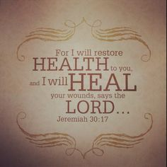 Jeremiah 30:17 ...This also pertains to emotional healing !!!!!   CB