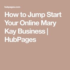 How to Jump Start Your Online Mary Kay Business | HubPages