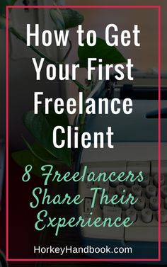 How do you get your first freelance client: 8 freelancers share their experience << Horkey Handbook // business