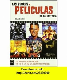 Las Peores Peliculas de la Historia (9788496924338) Roger Ebert , ISBN-10: 8496924335  , ISBN-13: 978-8496924338 ,  , tutorials , pdf , ebook , torrent , downloads , rapidshare , filesonic , hotfile , megaupload , fileserve