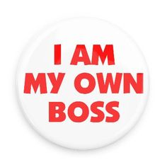 Funny Buttons - Custom Buttons - Promotional Badges - Funny Employment Humor Pins - Wacky Buttons - I am my own boss