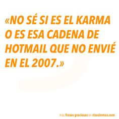 Karma o cadena de Hotmail jajaja😂😂😂