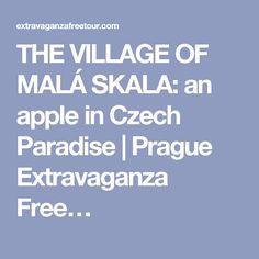 THE VILLAGE OF MALÁ SKALA: an apple in Czech Paradise | Prague Extravaganza Free…