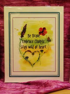 A new poster from Chique Lixo: Be Brave Embrace Change Stay wild at heart.