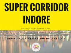 #SuperCorridor #Indore Turning Your Aspiration into Reality.