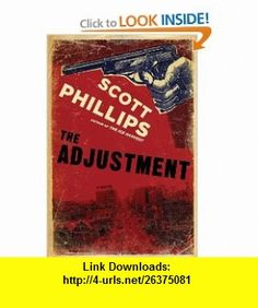 The Adjustment (9781582437309) Scott Phillips , ISBN-10: 1582437300  , ISBN-13: 978-1582437309 ,  , tutorials , pdf , ebook , torrent , downloads , rapidshare , filesonic , hotfile , megaupload , fileserve