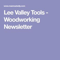 Lee Valley Tools - Woodworking Newsletter