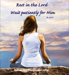 Enjoy this encouraging word from Psalm 37:7 Rest In God