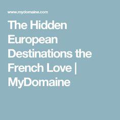 The Hidden European Destinations the French Love | MyDomaine