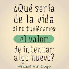 ¿Qué sería de la vida si no tuviéramos el valor de intentar algo nuevo? Vincent Van Gogh frases. Frases y citas célebres | Frases bonitas de motivación | Pensamientos motivacionales | #motivación #frases #frasesdelavida