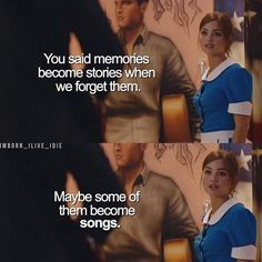 """You said memories become stories when we forget them. Maybe some of them become songs."" ☺♥♥"