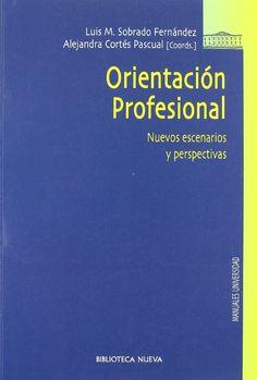 Orientación profesional : nuevos escenarios y perspectivas / Luis M. Sobrado Fernández, Alejandra Cortés Pascual (coords.)