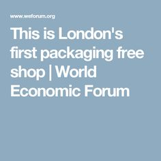 This is London's first packaging free shop   World Economic Forum