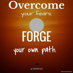 Overcome your fears. Forge your own path. #quotes #entrepreneur #entrepreneurship #life #success #guts #passion #desire #gusto #drive #focus #inspiration #motivation #inspirational #motivational