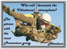 Who will dominate the Vibrational atmosphere? The person with the most momentum going. *Abraham-Hicks Quotes (AHQ2154) #momentum