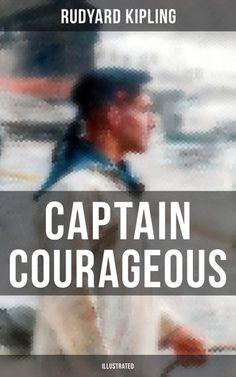 Captain Courageous (Illustrated) ebook by Rudyard Kipling - Rakuten Kobo English Short Stories, Adventure Novels, Adventure Of The Seas, Story Writer, If Rudyard Kipling, Children's Literature, Stories For Kids, Book Title, Fiction