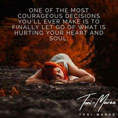 Let go of everything that hurts your heart and soul. Free yourself. Toni-Maree