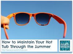 """""""How to Maintain Your Hot Tub Through the Summer"""" found at http://sarasotahottubs.com/promos/hot-tub-summer/"""