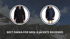 Best Parka For Men: 8 Jackets Reviewed For This Winter