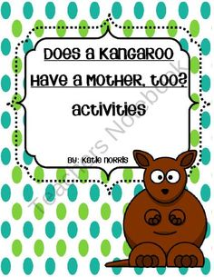 Eric Carles Does a Kangaroo Have a Mother, Too? Book Activities from Teaching Resources by Katie Norris on TeachersNotebook.com (36 pages)  - Everyone has their favorite Eric Carle books they want to share with their students; so this is the perfect way to mix and match the books that work best for you. This set includes everything for Does a Kangaroo Have a Mother, Too? that you would find in