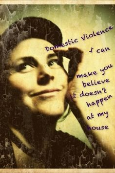 """Domestic Violence - I Can Make You Believe It Doesn't Happen At My House""  #Stop #Domestic #Violence"