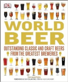 World Beer by Tim Hampson, Sam Calagione. World Beer explores the renaissance of beer, explaining the brewing process, beer history, and the finer points of beer appreciation. The stories of major beer producing nations are explored in depth, focusing on their local beer styles and the breweries that made them famous.